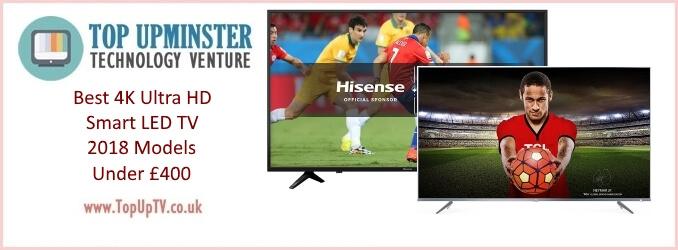 Best 4K Ultra HD Smart LED TV 2018 Under £400
